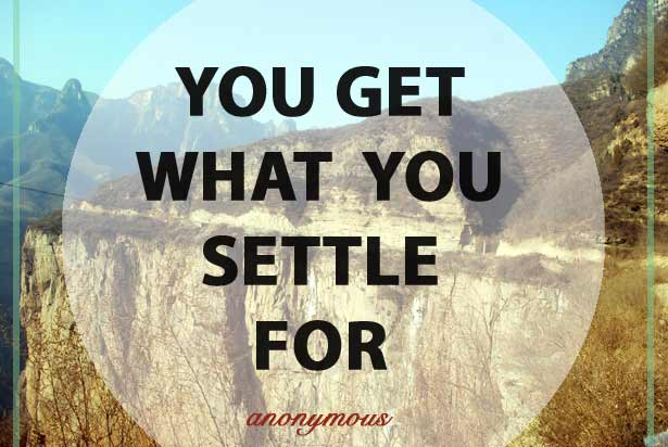 You get what you settle for