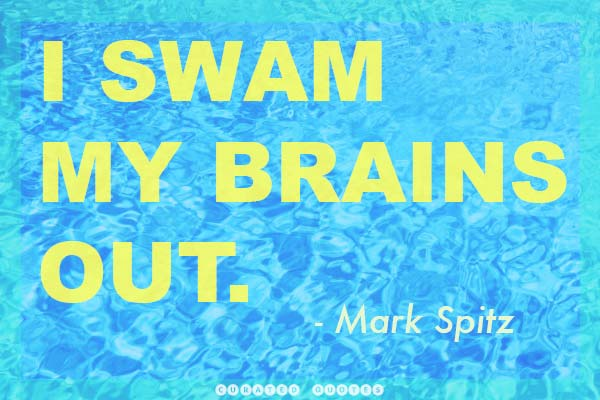 I Swam my brains out