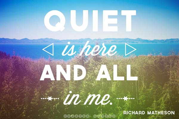 Quiet Is Here And In Me