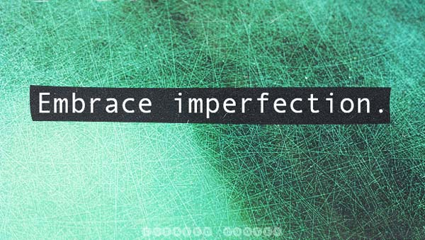 Embrace The Imperfect