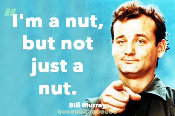 Bill Murray I'm A Nut