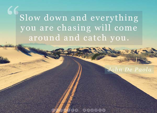 Slow Down It Will Come